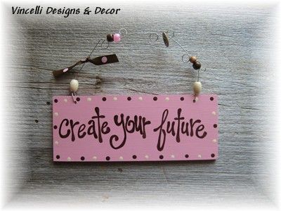 Handpainted Wood Plaque - Create Your Future