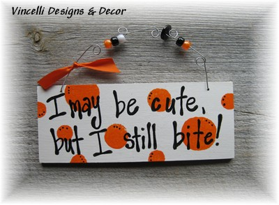 Handpainted Wood Plaque - I May Be Cute...-halloween, wood, sign, plaque, handpainted, cute, bite,