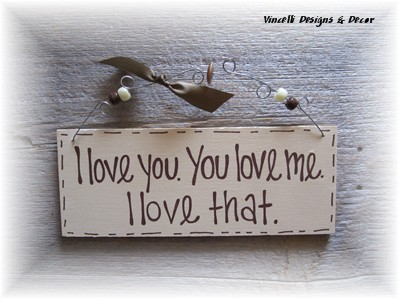 Handpainted Wood Plaque - I love you. You love me. I love that.