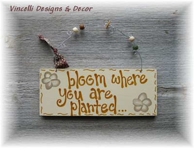 Handpainted Wood Plaque - Bloom Where You Are Planted