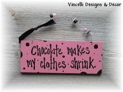 Handpainted Wood Plaque - Chocolate Makes My Clothes Shrink-handpainted, wood, sign, plaque, gift, woman, funny, chocolate
