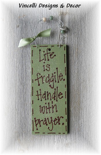 Handpainted Wood Plaque - Life is Fragile. Handle with Prayer.