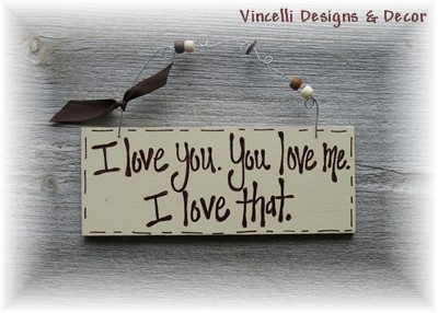 Handpainted Wood Plaque - I love you. You love me. I love that.-