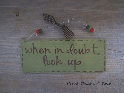 Handpainted Wood Plaque - When in Doubt, Look Up